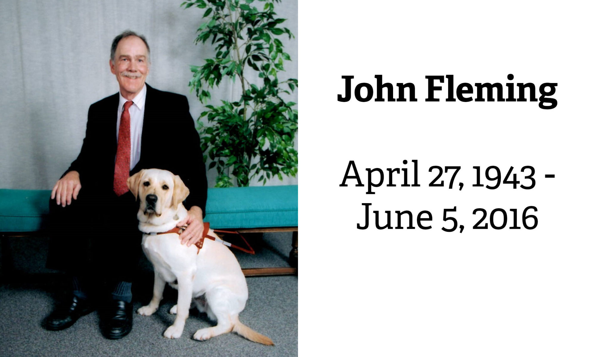 John Fleming seated next to his guide dog Tia. The caption says John Fleming, April 27, 1943 - June 5, 2016.